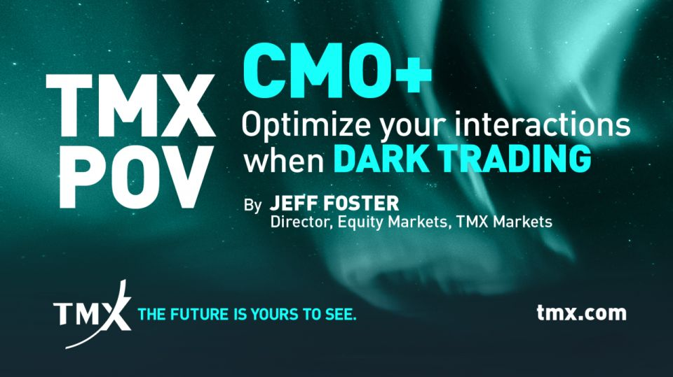 TMX POV - Optimize your interactions when dark trading