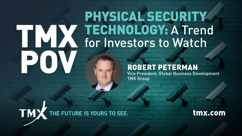 TMX POV - Physical Security Technology: A Trend for Investors to Watch