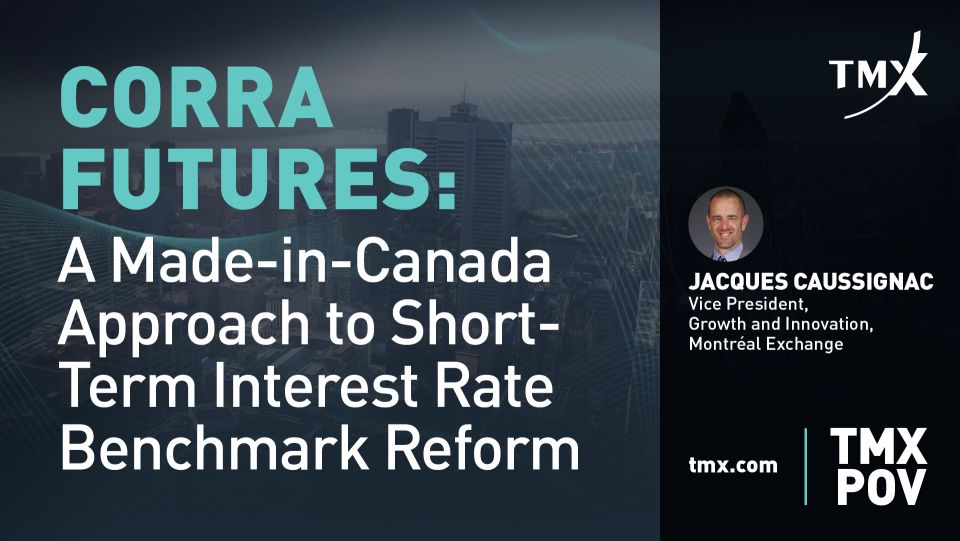 CORRA Futures: A Made-in-Canada Approach to Short-Term Interest Rate Benchmark Reform