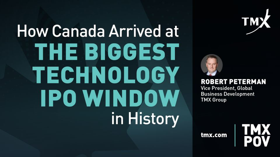 TMX POV - How Canada Arrived at The Biggest Technology IPO Window in History (and where we go from here)