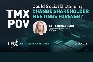 Point de vue de TMX – La distanciation sociale pourrait-elle changer à tout jamais le visage des assemblées des actionnaires?