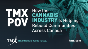 TMX POV - How the Cannabis Industry Is Helping Rebuild Communities Across Canada
