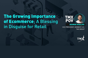 TMX POV - The Growing Importance of Ecommerce; A Blessing in Disguise for Retail