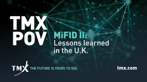 TMX POV - MiFID II: Lessons learned in the U.K.