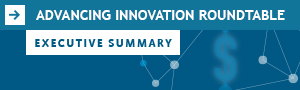 Advancing Innovation Roundtable - Executive Summary